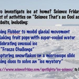 "Find activities about glaciers and ice on the Science Friday ""Science That's as Cool as Ice"" website"